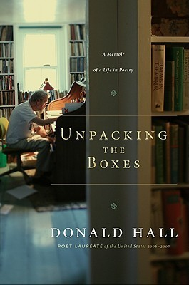 Unpacking the Boxes: A Memoir of a Life in Poetry  by  Donald Hall