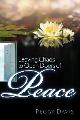 Leaving Chaos to Open Doors of Peace  by  Peggy Davis