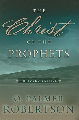 The Christ of the Prophets  by  O. Palmer Robertson