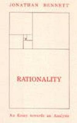 Rationality: An Essay Towards an Analysis  by  Jonathan Francis Bennett