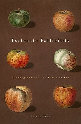 Fortunate Fallibility: Kierkegaard and the Power of Sin  by  Jason A. Mahn