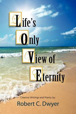 Lifes Only View of Eternity  by  Robert C. Dwyer