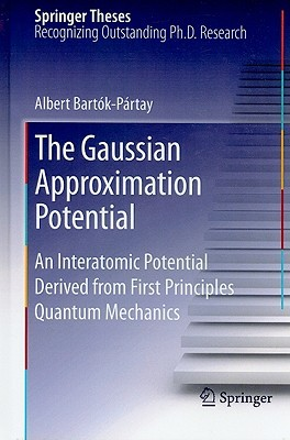 The Gaussian Approximation Potential: An Interatomic Potential Derived From First Principles Quantum Mechanics  by  Albert Bartók-Pártay