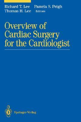 Overview of Cardiac Surgery for the Cardiologist  by  Richard T. Lee