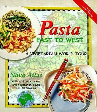 Pasta East to West: A Vegetarian World Tour  by  Nava Atlas