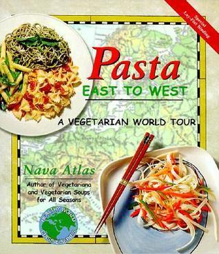 Pasta East to West: A Vegetarian World Tour Nava Atlas