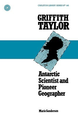 Griffith Taylor: Antarctic Scientist and Pioneer Geographer Marie Sanderson