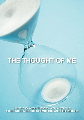The Thought of Me - Guided Journal: Capture your thoughts at every age. Once a year journaling. (Diary, Birthday, Gift, Notebook)  by  Karen Norris