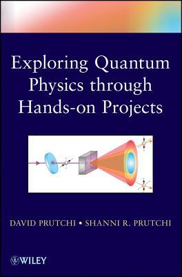 Exploring Quantum Physics Through Hands-On Projects  by  David Prutchi