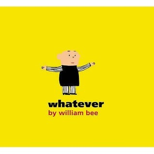 Whatever.  by  William Bee by William Bee
