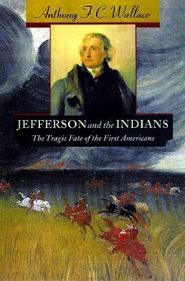 Jefferson and the Indians: The Tragic Fate of the First Americans  by  Anthony F.C. Wallace