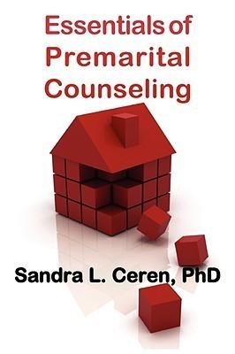 Essentials of Premarital Counseling: Creating Compatible Couples Sandra L. Ceren