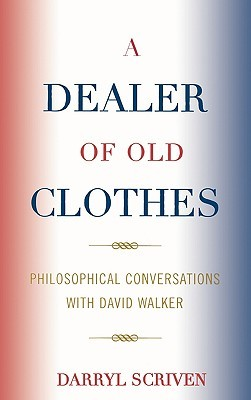 A Dealer of Old Clothes: Philosophical Conversations with David Walker Darryl Scriven