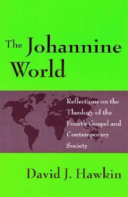 Johannine World: Reflections on the Theology of the Fourth Gospel and Contemporary Society  by  David J. Hawkin