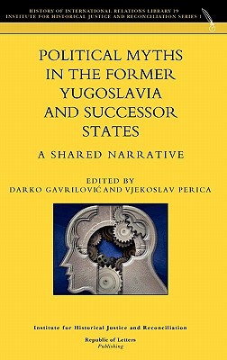 Political Myths in the Former Yugoslavia and Successor States. a Shared Narrative Vjekoslav Perica