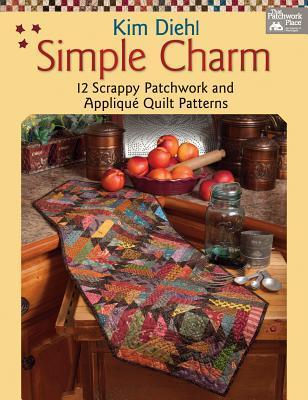 Simple Charm: 12 Scrappy Patchwork and Applique Quilt Patterns Kim Diehl