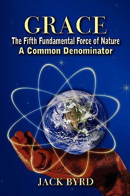 Grace: The Fifth Fundamental Force of Nature: A Common Denominator Jack Byrd