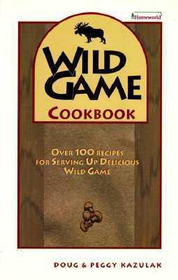 Wild Game Cookbook  by  Doug Kazulak