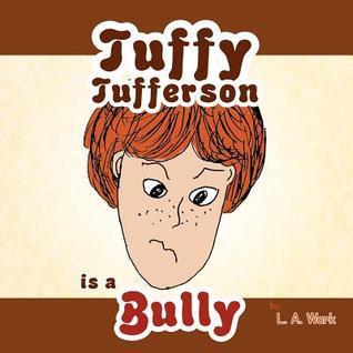 Tuffy Tufferson Is a Bully L. A. Wark