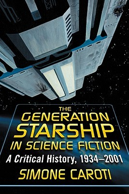 Generation Starship in Science Fiction: A Critical History, 1934-2001  by  Simone Caroti
