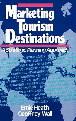 Marketing Tourism Destinations: A Strategic Planning Approach  by  Ernie Heath