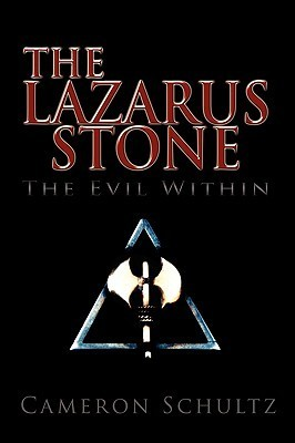 The Lazarus Stone, the Evil Within  by  Cameron Schultz