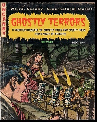 Ghostly Terrors: A Haunted Houseful of Ghostly Tales Mike Oswald