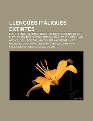 Lleng Es It Liques Extintes: Llat , Lleng Es ROM Niques Extintes, Declinaci del Llat , Gram Tica Llatina, Moss Rab, Llat Vulgar, Llat Arcaic Source Wikipedia