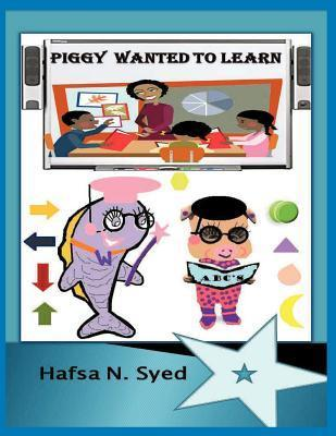 Piggy Wanted to Learn Hafsa N. Syed