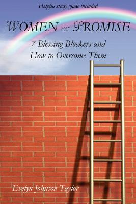 Women of Promise: 7 Blessing Blockers and How to Overcome Them  by  Evelyn Johnson Taylor
