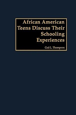 African American Teens Discuss Their Schooling Experiences Gail L. Thompson