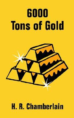 6000 Tons of Gold  by  H. Chamberlain