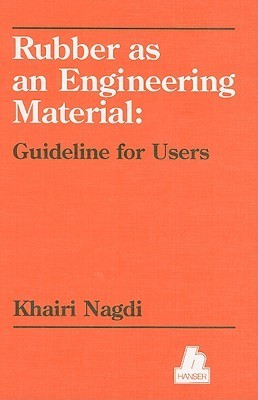 Rubber as an Engineering Material: Guideline for Users Khairi Nagdi