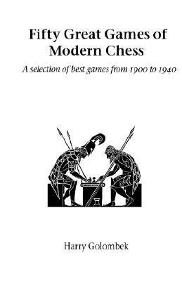 Fifty Great Games of Modern Chess Harry Golombek