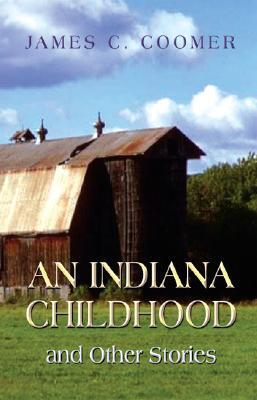 An Indiana Childhood and Other Stories  by  James C. Coomer