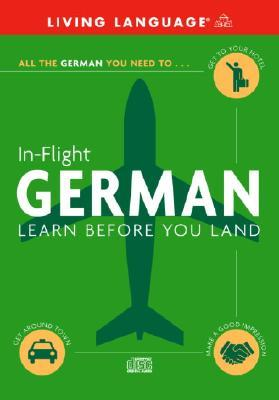 In-Flight German: Learn Before You Land Living Language