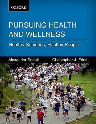 Persuing Health and Wellness: Healthy Societies, Healthy People Alexander Segall