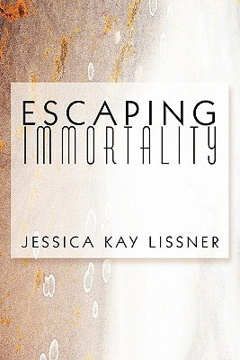 Escaping Immortality Jessica Kay Lissner