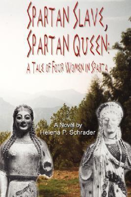 Spartan Slave, Spartan Queen: A Tale of Four Women in Sparta Helena P. Schrader