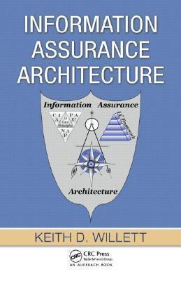 Information Assurance Architecture  by  Keith D. Willett