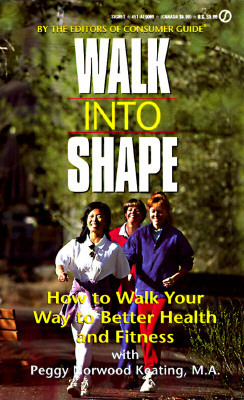 Walk Into Shape: How to Walk Your Way to Better Health and Fitness  by  Peggy Norwood Keating