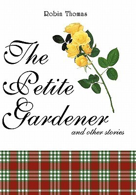 The Petite Gardener: And Other Stories  by  Robin  Thomas