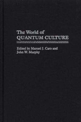 The World of Quantum Culture  by  John W. Murphy