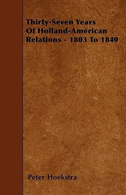 Thirty-Seven Years of Holland-American Relations - 1803 to 1840 Peter Hoekstra