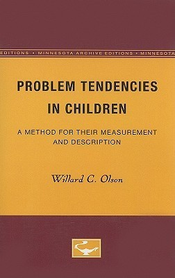 Problem Tendencies in Children: A Method for Their Measurement and Description  by  Willard C. Olson