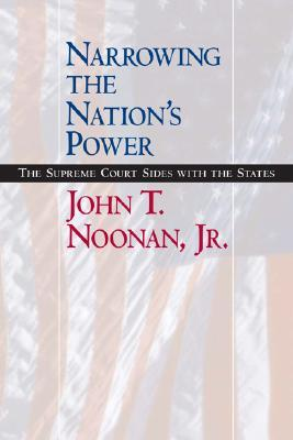 Narrowing the Nations Power: The Supreme Court Sides with the States John T. Noonan Jr.