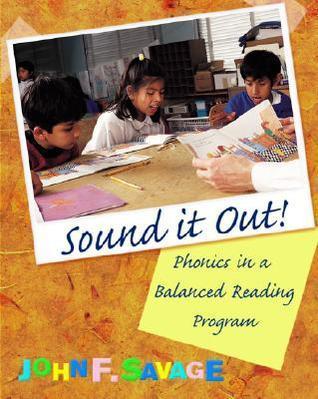 Sound It Out! Phonics in a Balanced Reading Program John F. Savage
