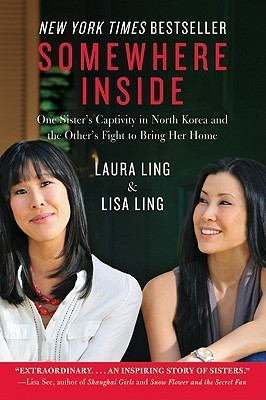 Somewhere Inside: One Sisters Captivity in North Korea and the Others Fight to Bring Her Home Laura Ling