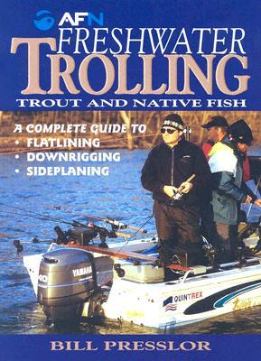 Freshwater Trolling: Trout and Native Fish  by  Bill Presslor