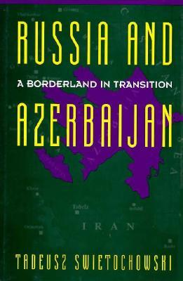 Russian Azerbaijan, 1905 1920: The Shaping of a National Identity in a Muslim Community Tadeusz Świętochowski